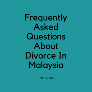 Divorce procedures in Malaysia and frequently asked questions about divorce in Malaysia by TYH & Co. Best and Professional Divorce Law Firm In KL Selangor Malaysia
