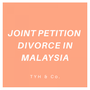 Joint Petition Divorce in Malaysia by TYH & Co. Divorce Lawyer KL & Selangor Malaysia