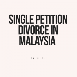 Single Petition Divorce in Malaysia by TYH & Co. Divorce Lawyer KL & Selangor Malaysia