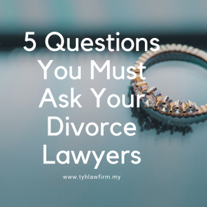 Top 5 Questions That You Must Ask Your Divorce Lawyers If You Want To Get A Divorce In Malaysia by TYH & Co. Best and Affordable Divorce Law Firm In KL Selangor Malaysia