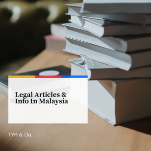 Legal Articles And Info In Malaysia by TYH & Co. Best Divorce Lawyers and Law Firm In Malaysia