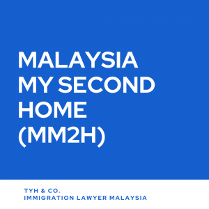 Malaysia My Second Home MM2H Malaysia Program by TYH & Co. Best and Professional Immigration Lawyer in KL Selangor Malaysia